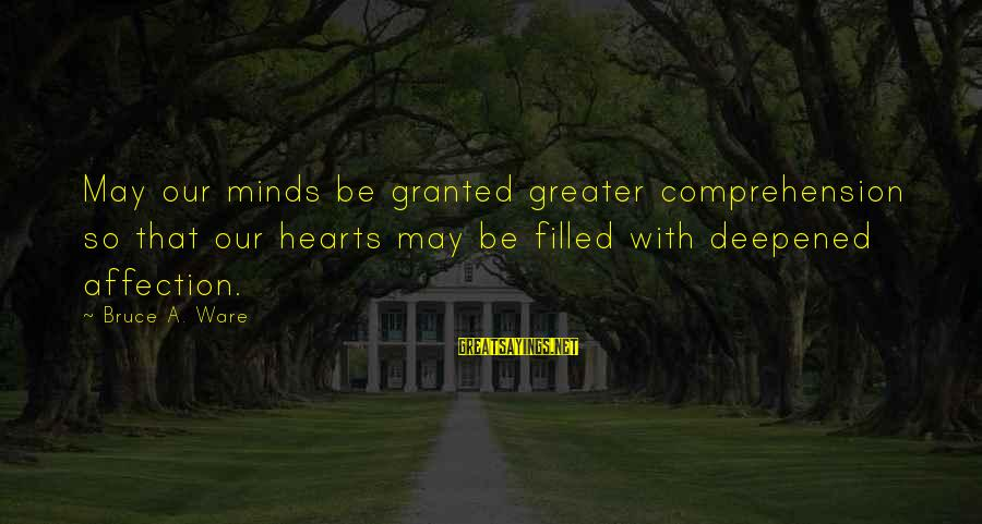 Comprehension Sayings By Bruce A. Ware: May our minds be granted greater comprehension so that our hearts may be filled with
