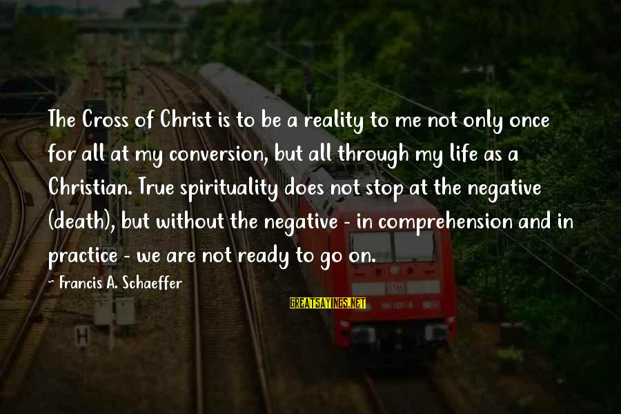 Comprehension Sayings By Francis A. Schaeffer: The Cross of Christ is to be a reality to me not only once for