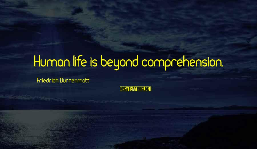 Comprehension Sayings By Friedrich Durrenmatt: Human life is beyond comprehension.