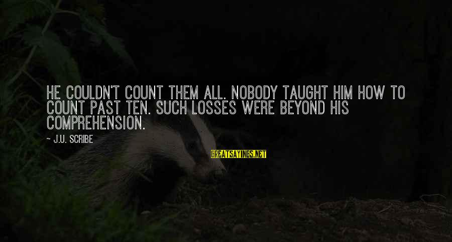 Comprehension Sayings By J.U. Scribe: He couldn't count them all. Nobody taught him how to count past ten. Such losses