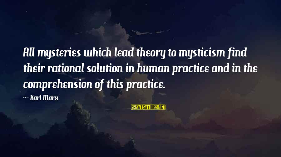 Comprehension Sayings By Karl Marx: All mysteries which lead theory to mysticism find their rational solution in human practice and