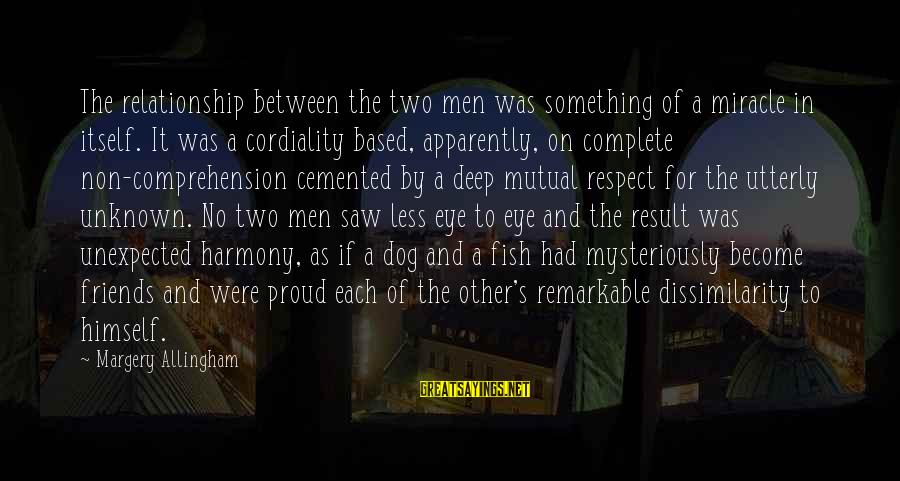 Comprehension Sayings By Margery Allingham: The relationship between the two men was something of a miracle in itself. It was