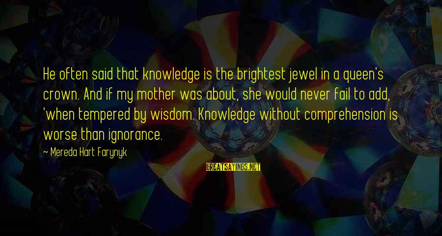 Comprehension Sayings By Mereda Hart Farynyk: He often said that knowledge is the brightest jewel in a queen's crown. And if