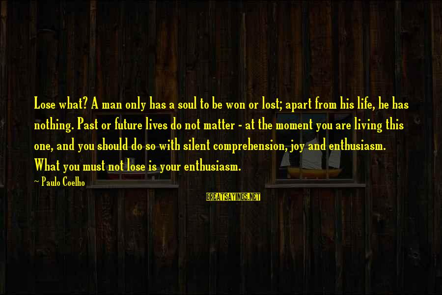 Comprehension Sayings By Paulo Coelho: Lose what? A man only has a soul to be won or lost; apart from
