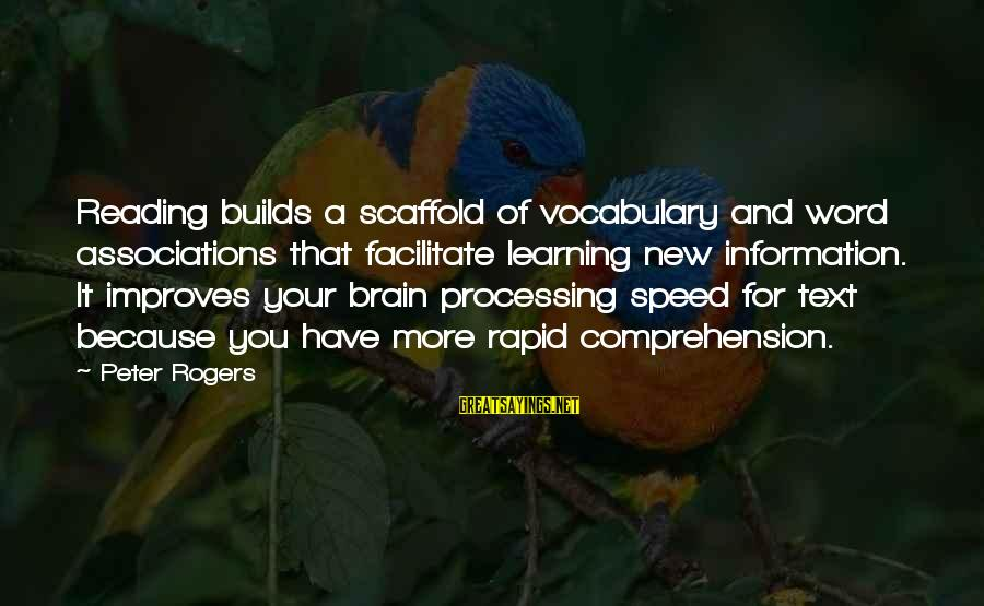 Comprehension Sayings By Peter Rogers: Reading builds a scaffold of vocabulary and word associations that facilitate learning new information. It