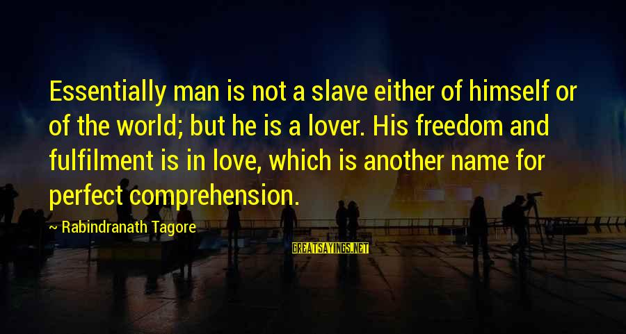 Comprehension Sayings By Rabindranath Tagore: Essentially man is not a slave either of himself or of the world; but he