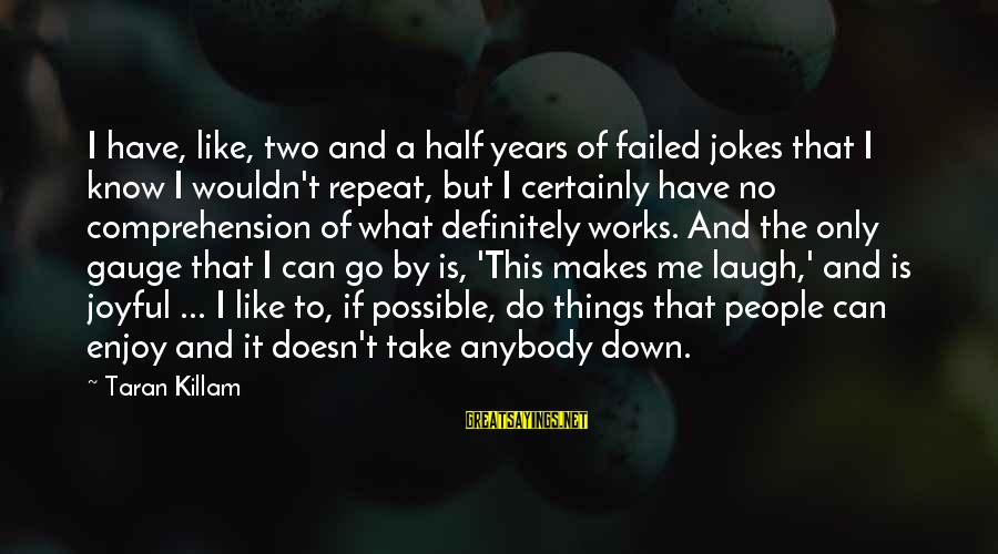 Comprehension Sayings By Taran Killam: I have, like, two and a half years of failed jokes that I know I