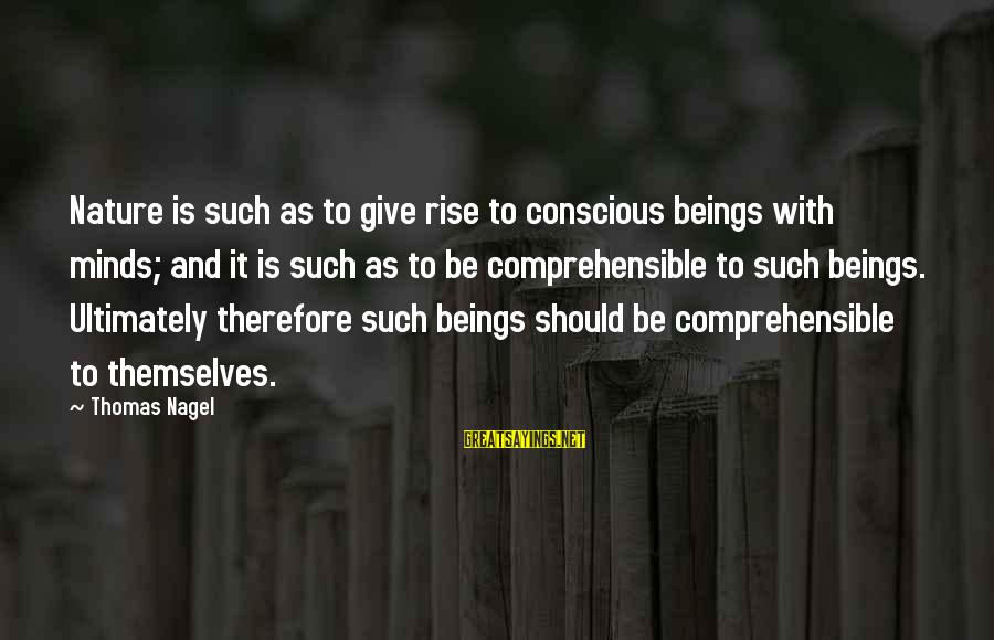 Comprehension Sayings By Thomas Nagel: Nature is such as to give rise to conscious beings with minds; and it is