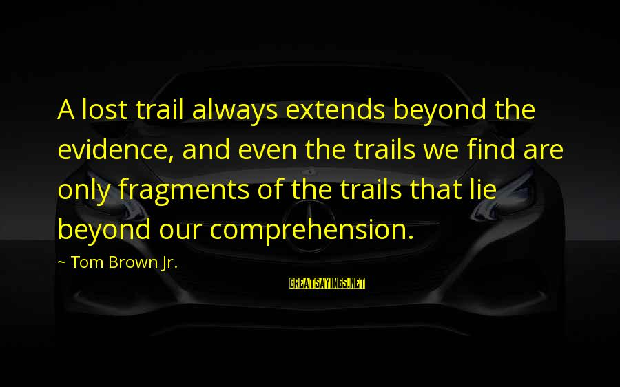 Comprehension Sayings By Tom Brown Jr.: A lost trail always extends beyond the evidence, and even the trails we find are
