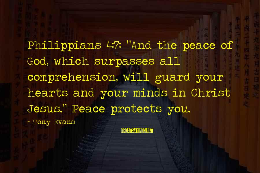 """Comprehension Sayings By Tony Evans: Philippians 4:7: """"And the peace of God, which surpasses all comprehension, will guard your hearts"""