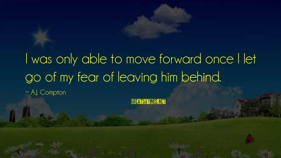 Compton's Sayings By A.J. Compton: I was only able to move forward once I let go of my fear of