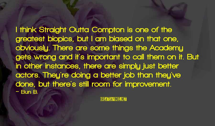 Compton's Sayings By Bun B.: I think Straight Outta Compton is one of the greatest biopics, but I am biased