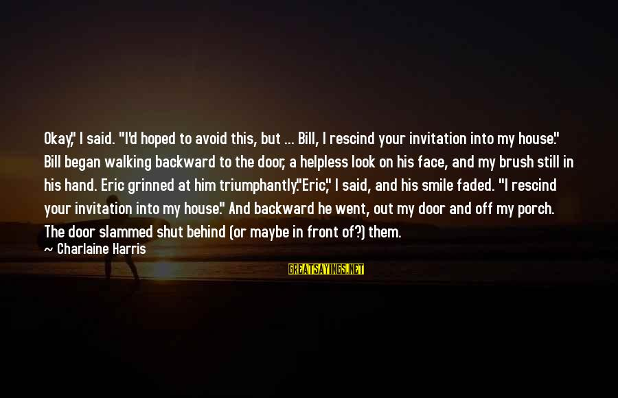 """Compton's Sayings By Charlaine Harris: Okay,"""" I said. """"I'd hoped to avoid this, but ... Bill, I rescind your invitation"""
