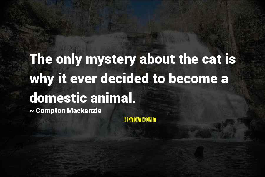 Compton's Sayings By Compton Mackenzie: The only mystery about the cat is why it ever decided to become a domestic
