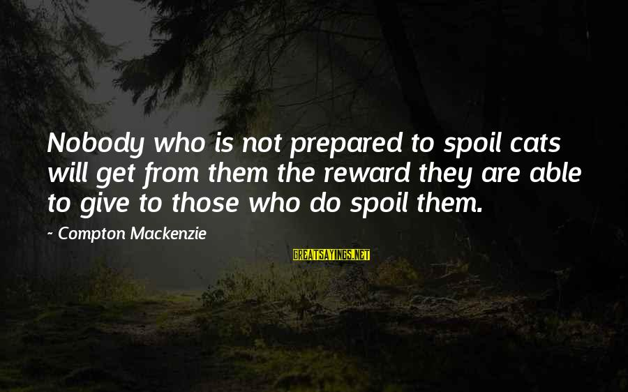 Compton's Sayings By Compton Mackenzie: Nobody who is not prepared to spoil cats will get from them the reward they