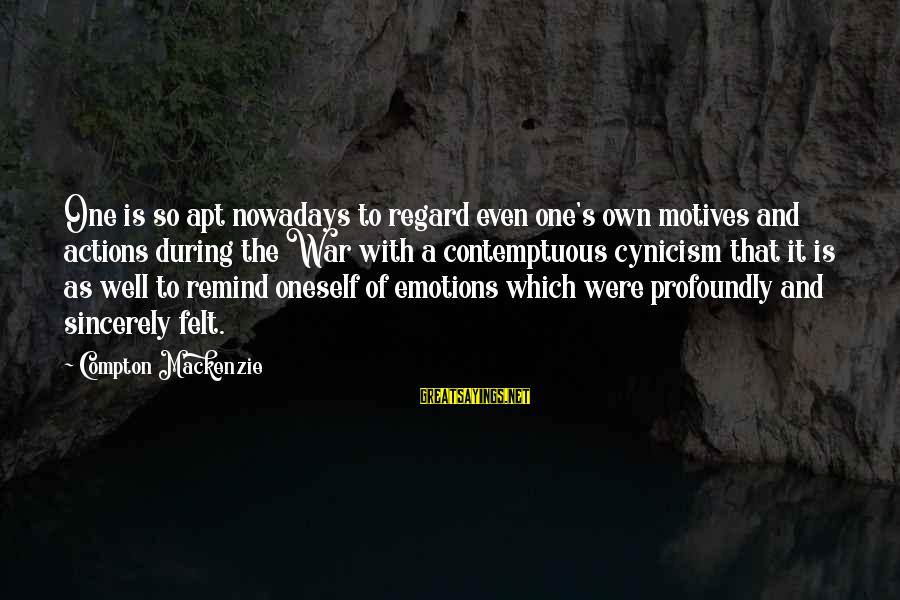 Compton's Sayings By Compton Mackenzie: One is so apt nowadays to regard even one's own motives and actions during the