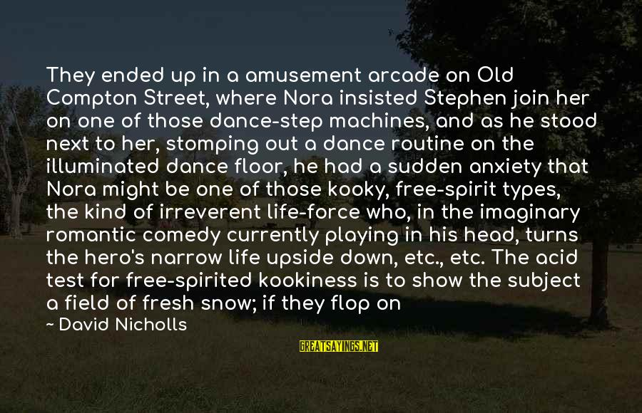 Compton's Sayings By David Nicholls: They ended up in a amusement arcade on Old Compton Street, where Nora insisted Stephen