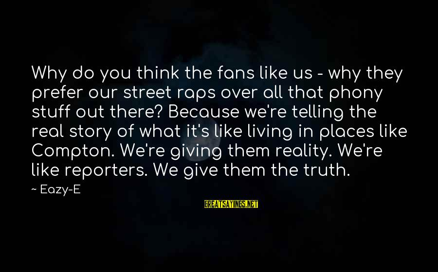 Compton's Sayings By Eazy-E: Why do you think the fans like us - why they prefer our street raps