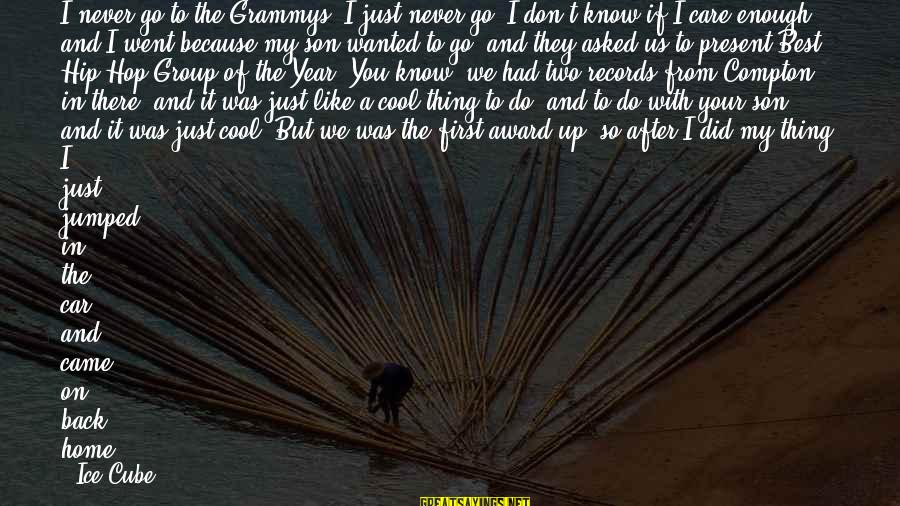 Compton's Sayings By Ice Cube: I never go to the Grammys. I just never go. I don't know if I