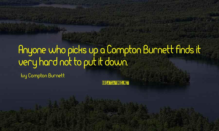 Compton's Sayings By Ivy Compton-Burnett: Anyone who picks up a Compton-Burnett finds it very hard not to put it down.