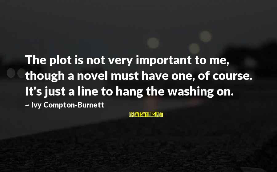 Compton's Sayings By Ivy Compton-Burnett: The plot is not very important to me, though a novel must have one, of