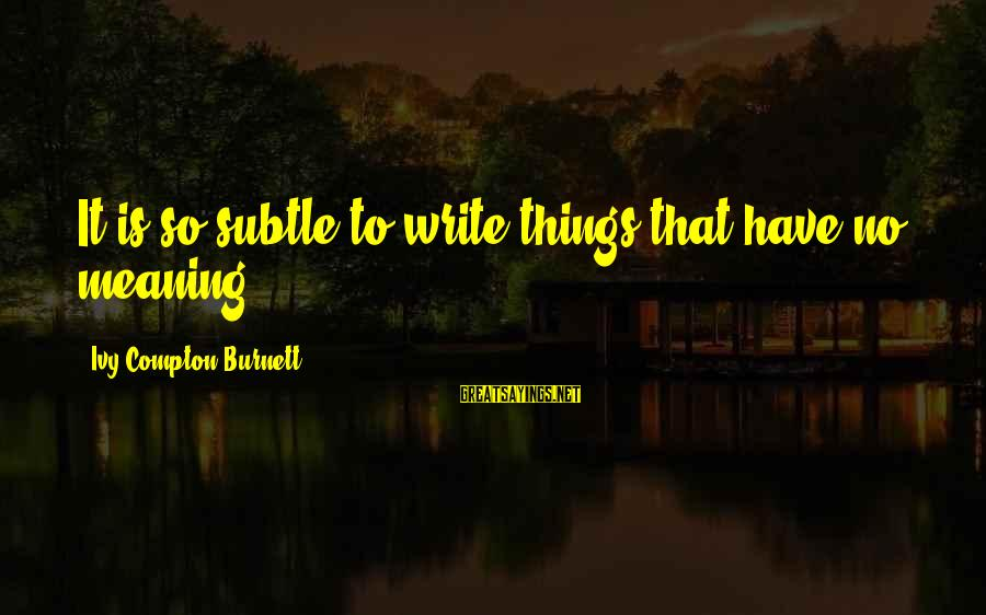Compton's Sayings By Ivy Compton-Burnett: It is so subtle to write things that have no meaning