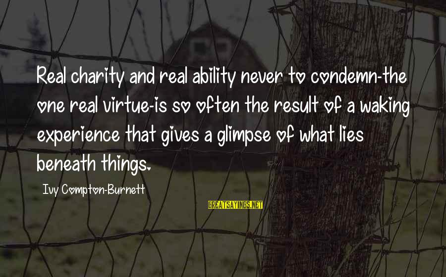 Compton's Sayings By Ivy Compton-Burnett: Real charity and real ability never to condemn-the one real virtue-is so often the result