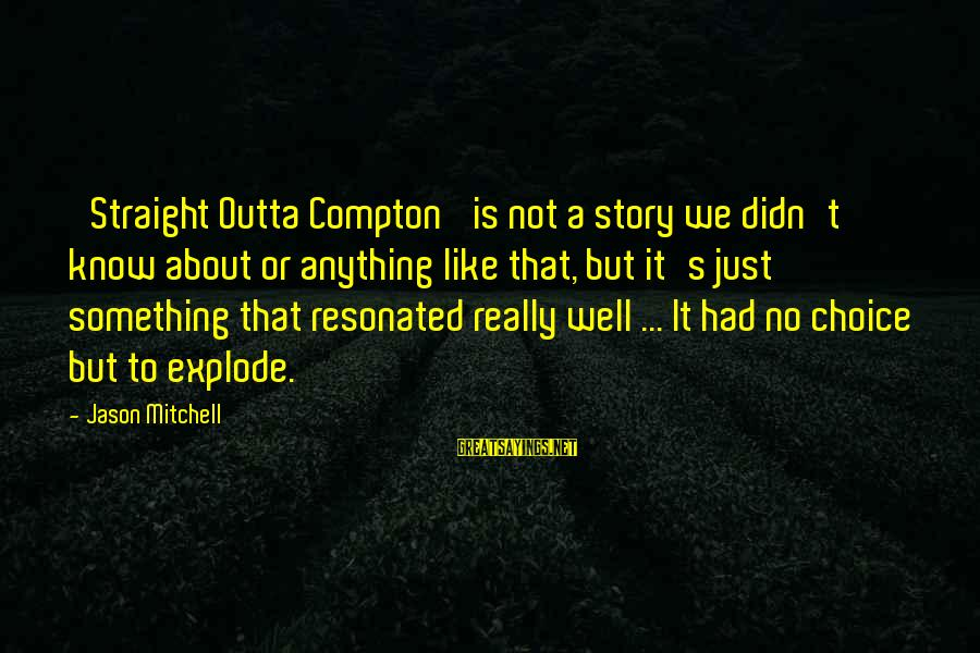 Compton's Sayings By Jason Mitchell: 'Straight Outta Compton' is not a story we didn't know about or anything like that,