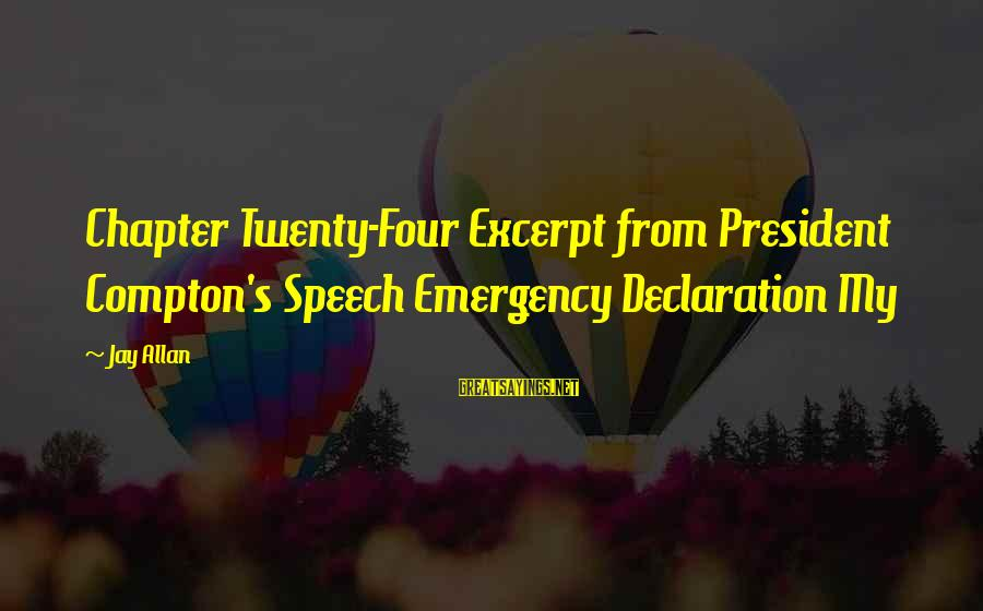Compton's Sayings By Jay Allan: Chapter Twenty-Four Excerpt from President Compton's Speech Emergency Declaration My