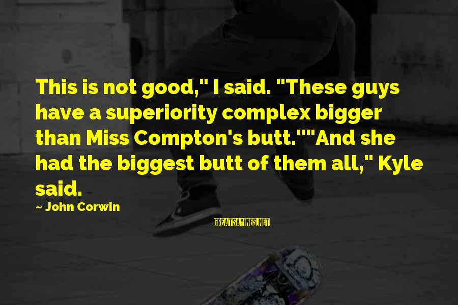"""Compton's Sayings By John Corwin: This is not good,"""" I said. """"These guys have a superiority complex bigger than Miss"""