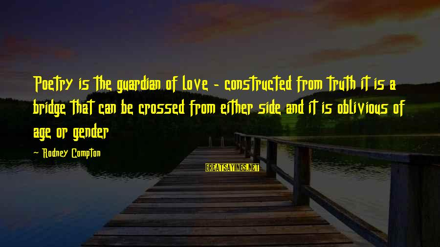 Compton's Sayings By Rodney Compton: Poetry is the guardian of love - constructed from truth it is a bridge that