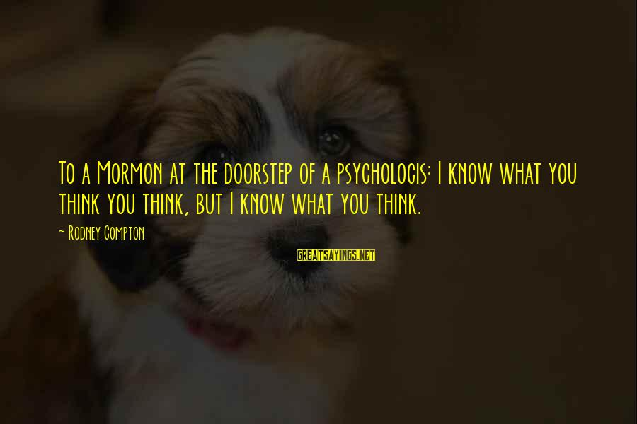 Compton's Sayings By Rodney Compton: To a Mormon at the doorstep of a psychologis: I know what you think you