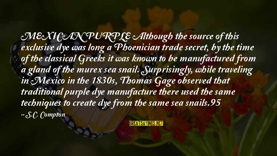 Compton's Sayings By S.C. Compton: MEXICAN PURPLE Although the source of this exclusive dye was long a Phoenician trade secret,