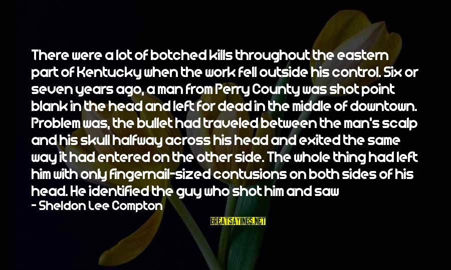 Compton's Sayings By Sheldon Lee Compton: There were a lot of botched kills throughout the eastern part of Kentucky when the