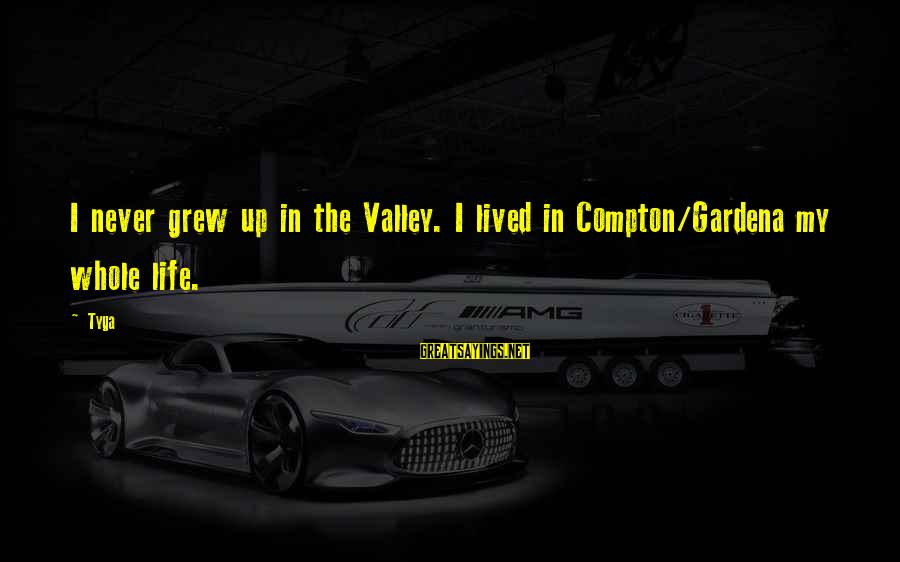 Compton's Sayings By Tyga: I never grew up in the Valley. I lived in Compton/Gardena my whole life.