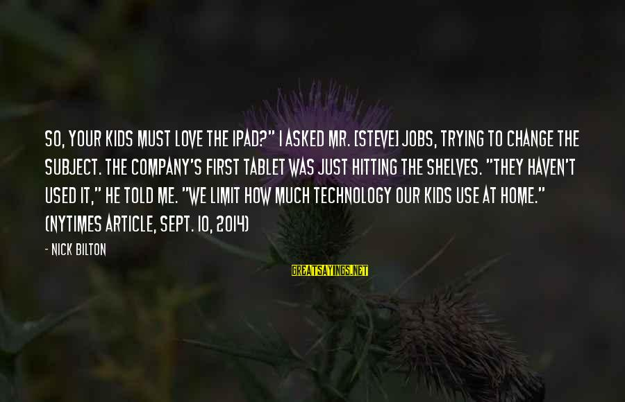 "Computer Addiction Sayings By Nick Bilton: So, your kids must love the iPad?"" I asked Mr. [Steve] Jobs, trying to change"