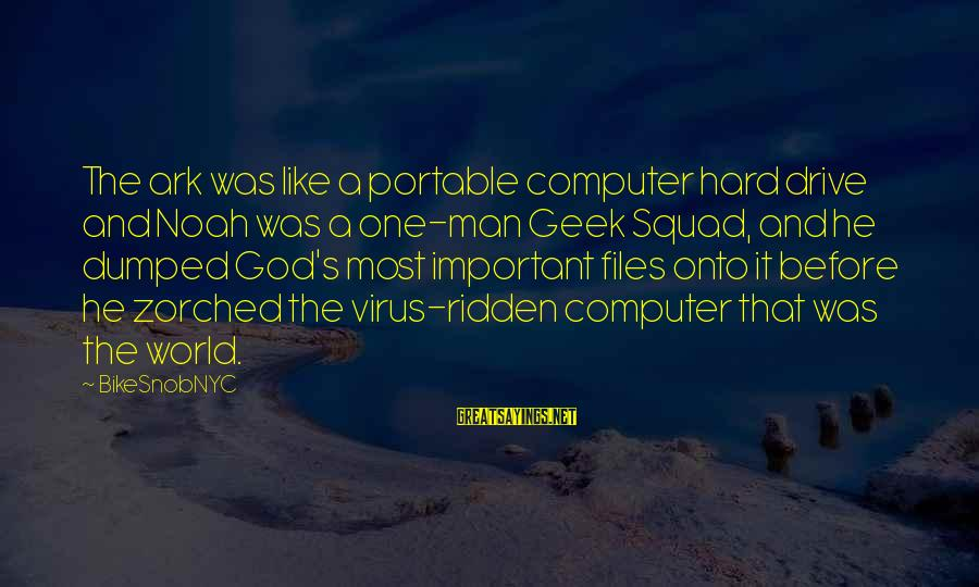 Computer Geek Sayings By BikeSnobNYC: The ark was like a portable computer hard drive and Noah was a one-man Geek