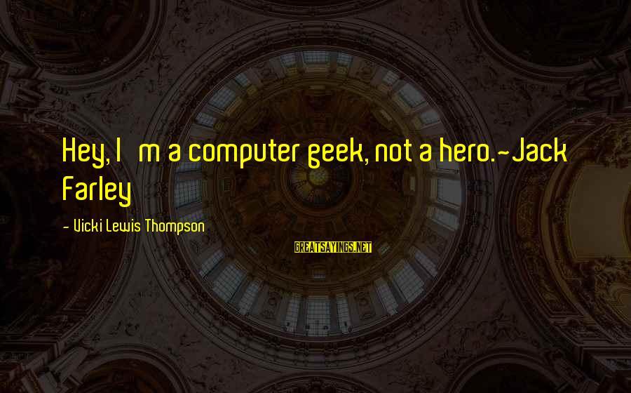 Computer Geek Sayings By Vicki Lewis Thompson: Hey, I'm a computer geek, not a hero.~Jack Farley