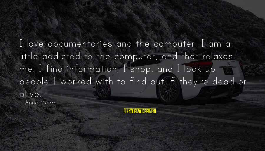 Computer Sayings By Anne Meara: I love documentaries and the computer. I am a little addicted to the computer, and