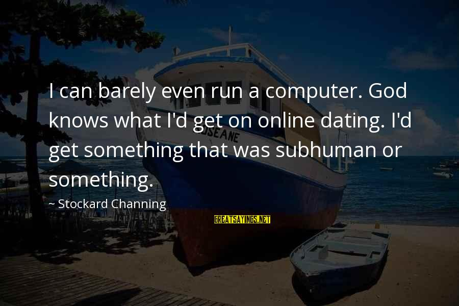 Computer Sayings By Stockard Channing: I can barely even run a computer. God knows what I'd get on online dating.