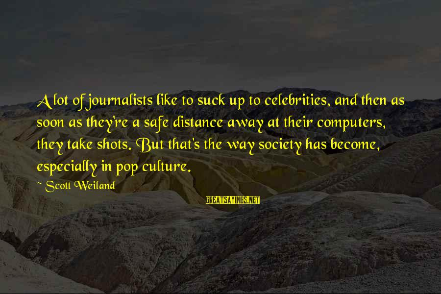Computers And Society Sayings By Scott Weiland: A lot of journalists like to suck up to celebrities, and then as soon as