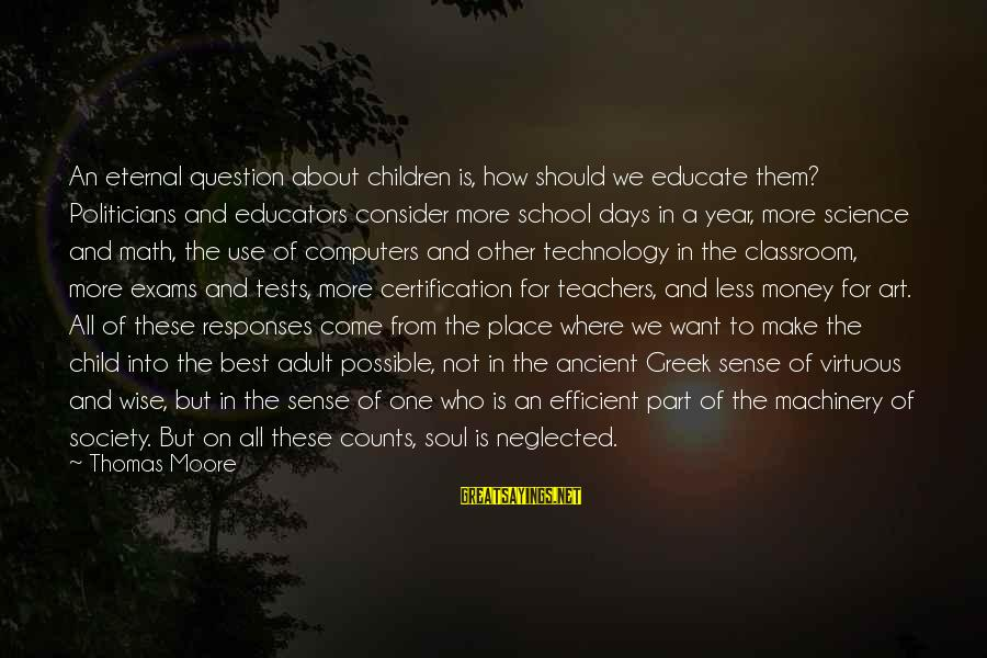 Computers And Society Sayings By Thomas Moore: An eternal question about children is, how should we educate them? Politicians and educators consider