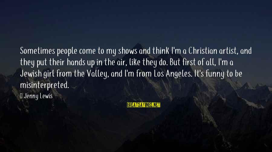 Con Air Funny Sayings By Jenny Lewis: Sometimes people come to my shows and think I'm a Christian artist, and they put