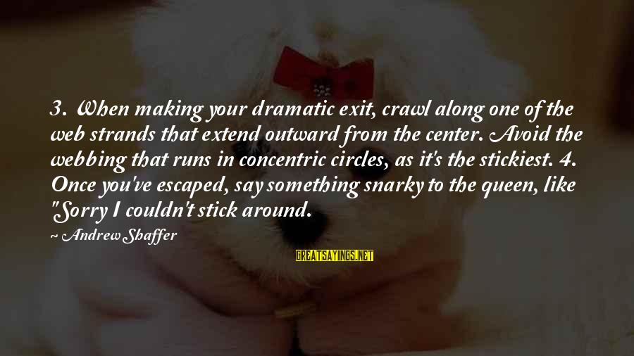 Concentric Circles Sayings By Andrew Shaffer: 3. When making your dramatic exit, crawl along one of the web strands that extend