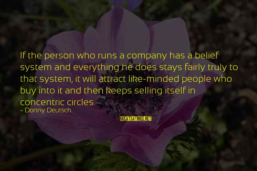Concentric Circles Sayings By Donny Deutsch: If the person who runs a company has a belief system and everything he does