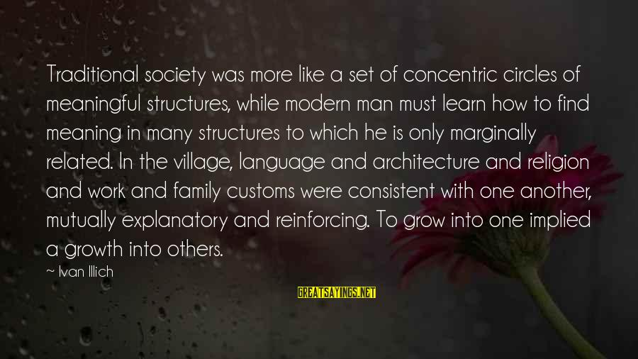 Concentric Circles Sayings By Ivan Illich: Traditional society was more like a set of concentric circles of meaningful structures, while modern
