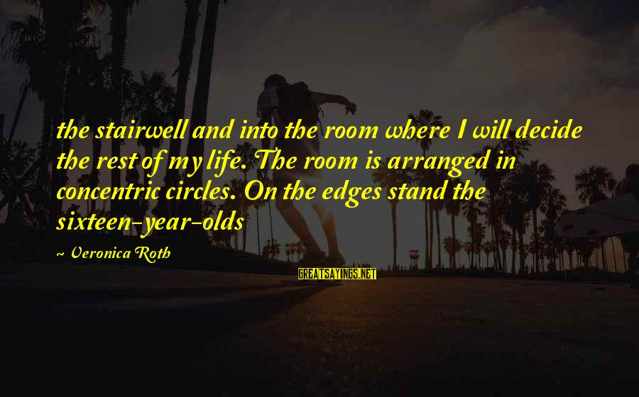 Concentric Circles Sayings By Veronica Roth: the stairwell and into the room where I will decide the rest of my life.