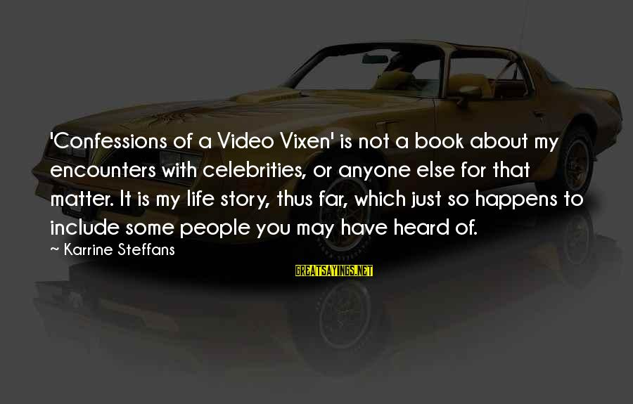 Confessions Of A Video Vixen Sayings By Karrine Steffans: 'Confessions of a Video Vixen' is not a book about my encounters with celebrities, or