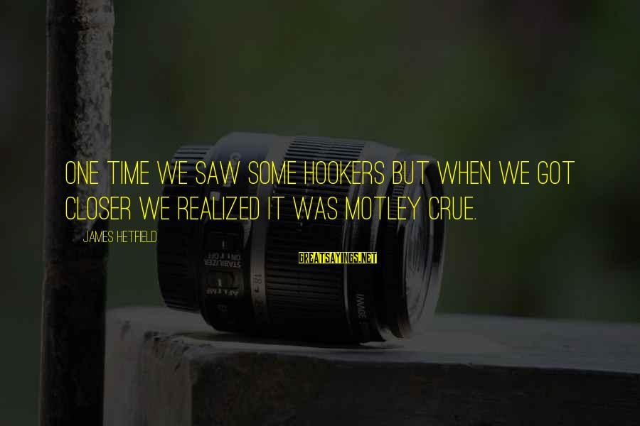 Confesssion Sayings By James Hetfield: One time we saw some hookers but when we got closer we realized it was