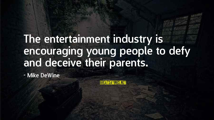 Confesssion Sayings By Mike DeWine: The entertainment industry is encouraging young people to defy and deceive their parents.